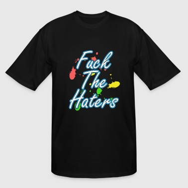 Fuck You Me First Haters Gonna Hate Tshirt Design Fuck the haters - Men's Tall T-Shirt