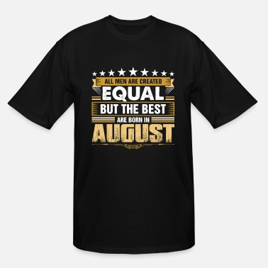 Created Equal August All Men Created Equal But Best Born In August - Men's Tall T-Shirt