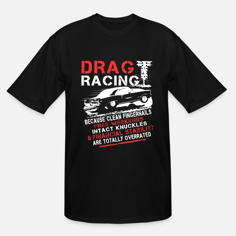 Car T-Shirts - Drag racing because clean fingernails free weekend - Men's Tall T-Shirt black