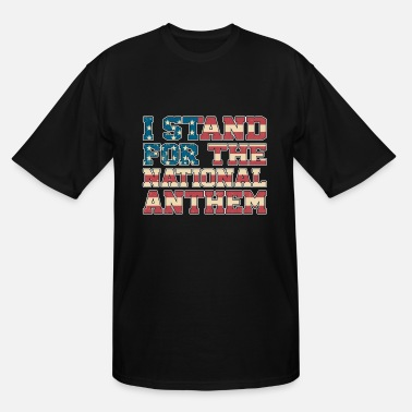 Anthem I Stand For The National Anthem Shirt - Men's Tall T-Shirt