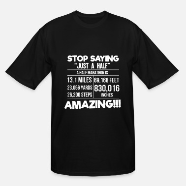 Half Marathon Stop saying just a half marathon is amazing - Men's Tall T-Shirt