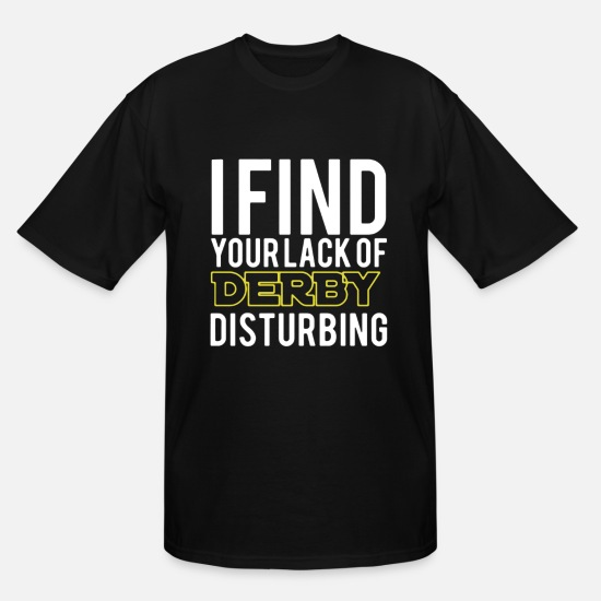 Derby T-Shirts - Lack Of Derby Disturbing Shirt - Men's Tall T-Shirt black