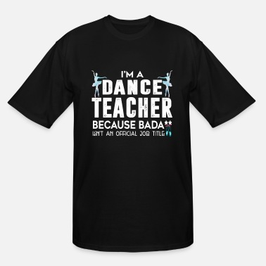I Love Ballet I'm A Dance Teacher T Shirt - Men's Tall T-Shirt