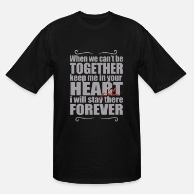 We Are Forever Together When we can't be together keep me in your heart i - Men's Tall T-Shirt