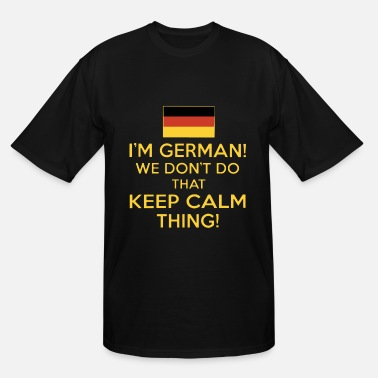 I Dont Do The Keep Calm Thing I am german we dont do that keep calm thing german - Men's Tall T-Shirt