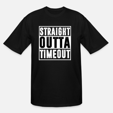 Straight Outta Timeout Straight Outta Timeout T Shirt - Men's Tall T-Shirt