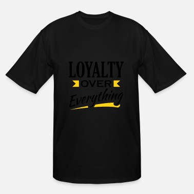 Loyalty Over Money Loyalty Over Everything - Men's Tall T-Shirt