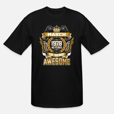 40 Years March 1978 40 Years Of Being Awesome - Men's Tall T-Shirt
