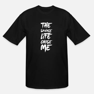 b34f1679a Funny Savage Life The savage life chose me - Men's Tall T. Men's Tall  T-Shirt