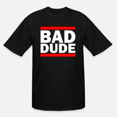 Samantha Bee. BAD DUDE - Men's Tall T-Shirt