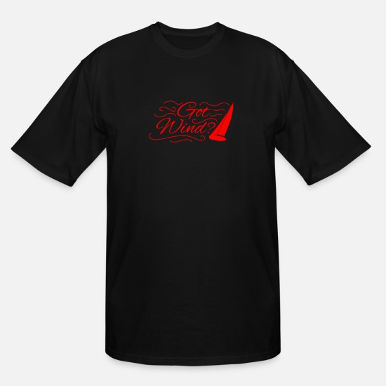 Sailing T-Shirts - Got Wind Sailing Boat - Men's Tall T-Shirt black