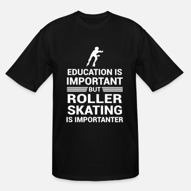 Skating Education Important But Roller Skating Importanter - Men's Tall T-Shirt