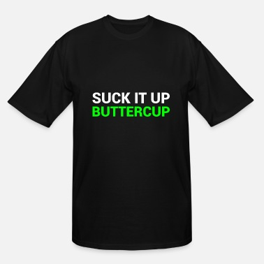 Up Suck It Up Buttercup - Men's Tall T-Shirt