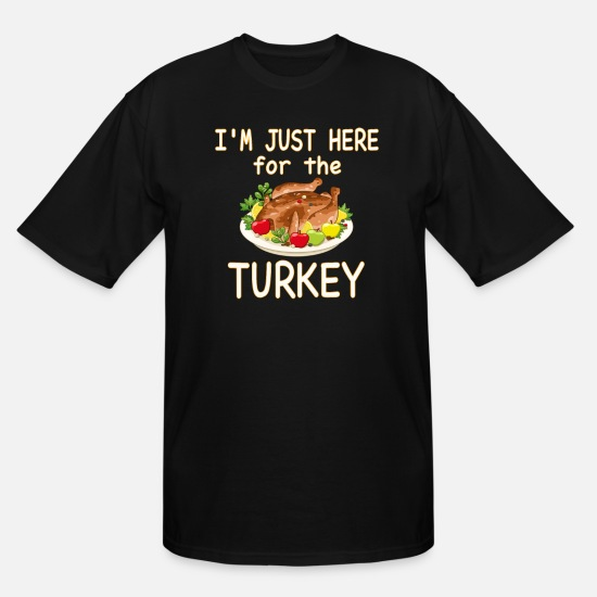 Here T-Shirts - I m Just Here For The Turkey Shirt Funny Thanksg - Men's Tall T-Shirt black