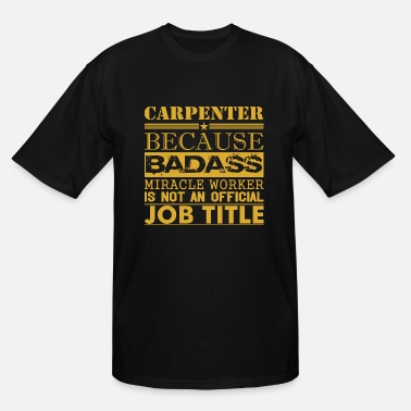 Official Carpenter Because Miracle Worker Not Job Title - Men's Tall T-Shirt