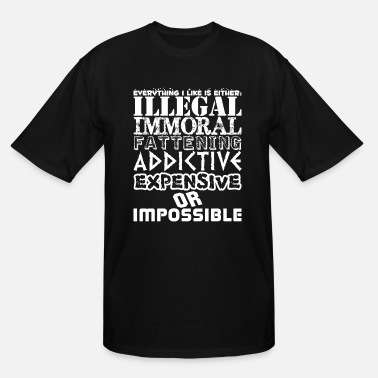Immoral Everyday I Like Either Illegal Immoral Impossible - Men's Tall T-Shirt