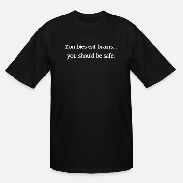 Zombies Eat Brains You Should Be Safe - Men's Tall T-Shirt