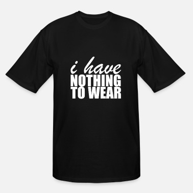Wear Nothing To Wear - Men's Tall T-Shirt