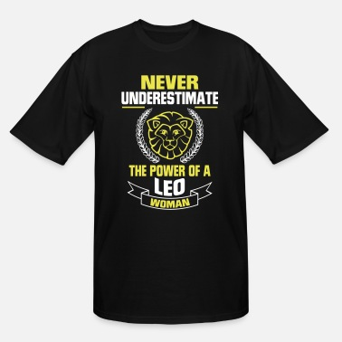 Never Underestimate The Power Of A Leo Woman NEVER UNDERESTIMATE THE POWER OF A LEO WOMAN - Men's Tall T-Shirt