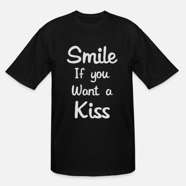 Smile If You Want Me Smile If You Want A Kiss - Men's Tall T-Shirt