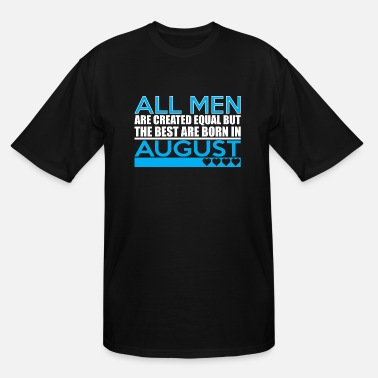 Created Equal August All Men Are Created Equal Best Are Born In August - Men's Tall T-Shirt