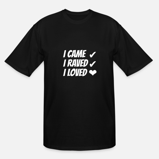 Love T-Shirts - I Came I Raved I Loved | I Love Raves - Men's Tall T-Shirt black