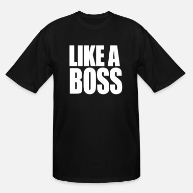 Like A Boss LIKE A BOSS - Men's Tall T-Shirt