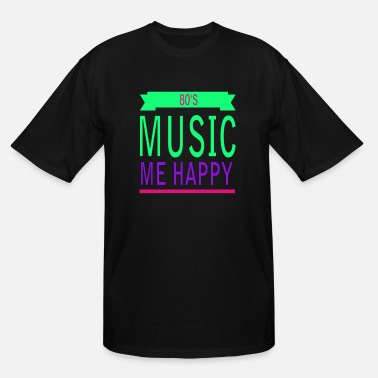 80s Music 80s Music me happy - Men's Tall T-Shirt