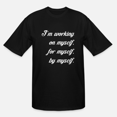 Myself Im Working On Myself For Myself By Myself - Men's Tall T-Shirt