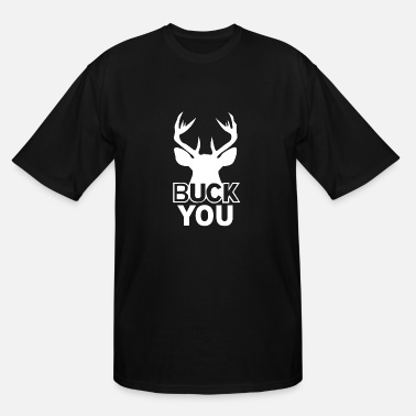 Buck You Buck You - Men's Tall T-Shirt