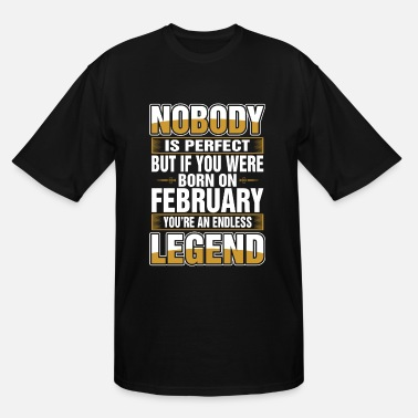 Perfect Woman Born In February Nobody Is Perfect Born On February - Men's Tall T-Shirt