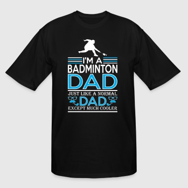 Im Badminton Dad Just Like Normal Except Cooler - Men's Tall T-Shirt