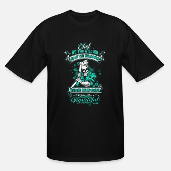 New T-Shirts - Chef we the willing led by the unknowing - Men's Tall T-Shirt black