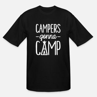 Campers Gonna Camp Campers Gonna Camp - Men's Tall T-Shirt