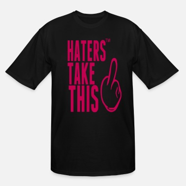 About Haters HATERS TAKE THIS - Men's Tall T-Shirt