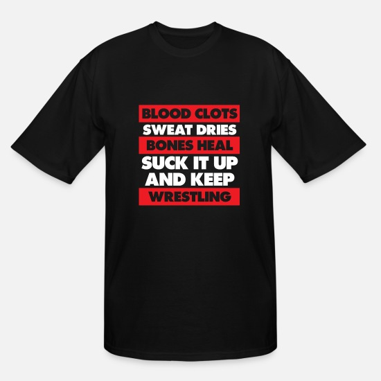 Blood T-Shirts - Blood Clots Bones Heal Keep Wrestling Workout - Men's Tall T-Shirt black