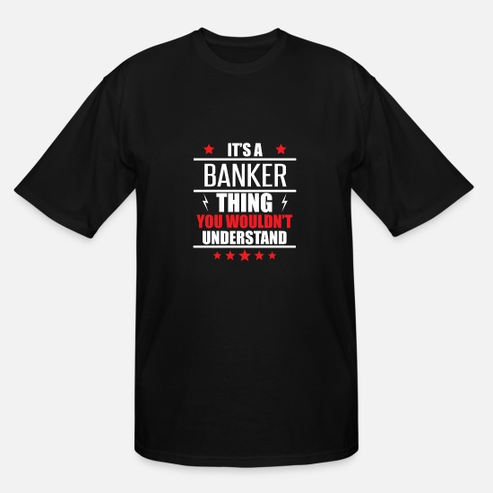 Banker T-Shirts - It's A Banker Thing - Men's Tall T-Shirt black