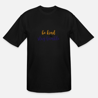 Humility Be Kind & Stay Humble Art Typography Design - Men's Tall T-Shirt