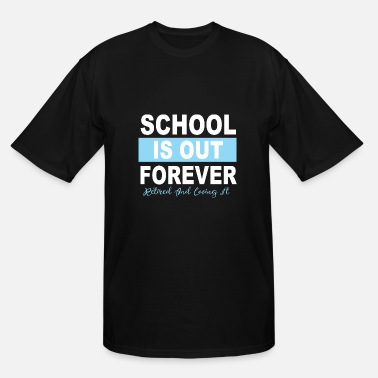 Schools Out Forever School Is Out Forever Teacher TShirt - Men's Tall T-Shirt
