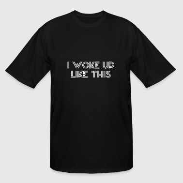 Woke Up Cute I WOKE UP LIKE THIS - Men's Tall T-Shirt
