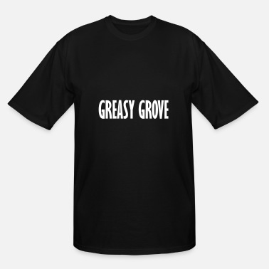 Greasy greasy grove - Men's Tall T-Shirt