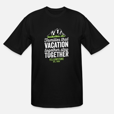 Vacation Family Vacation Yellowstone Park Shirt - Men's Tall T-Shirt