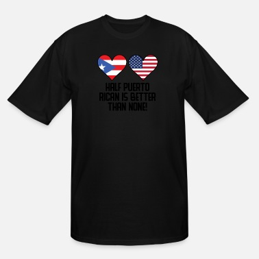 Half Puerto Rican Half American Flag Half Puerto Rican Is Better Than None - Men's Tall T-Shirt