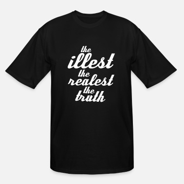 Illest THE ILLEST THE REALEST THE TRUTH - Men's Tall T-Shirt