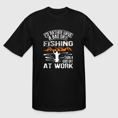 A Bad Day Fishing Than A Good Day At Work - Men's Tall T-Shirt