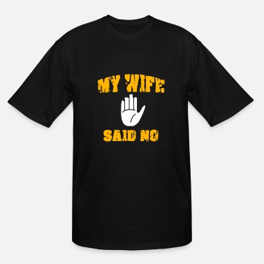 My Wife Said No My Wife Said No - Men's Tall T-Shirt