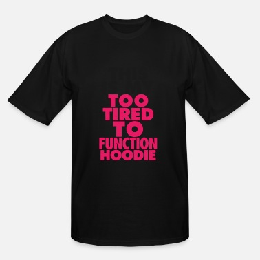This Is My Too Tired To Function This Is My Too Tired To Function Hoodie - Men's Tall T-Shirt