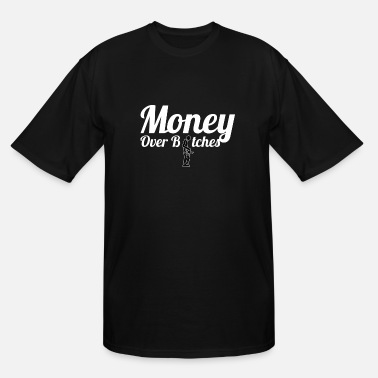 Money Over Bitches MONEY OVER BITCHES - Men's Tall T-Shirt
