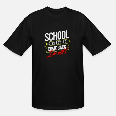 Schooll is ready to come back im not - Men's Tall T-Shirt