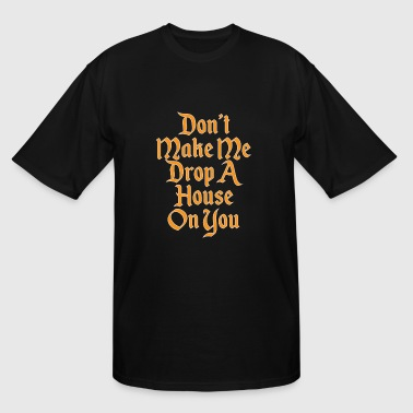 Drop House Music House - Don't Make Me Drop A House On You - Men's Tall T-Shirt